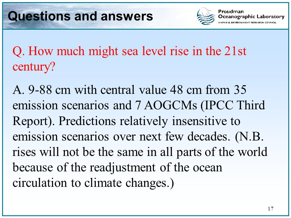 17 Questions and answers Q. How much might sea level rise in the 21st century.
