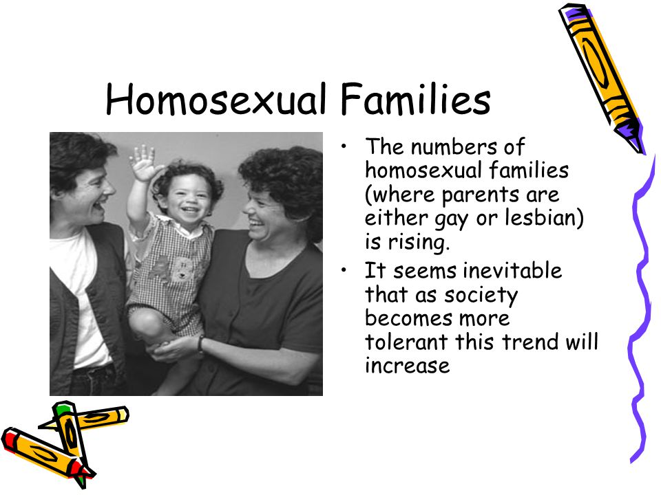 Homosexual Families The numbers of homosexual families (where parents are either gay or lesbian) is rising.