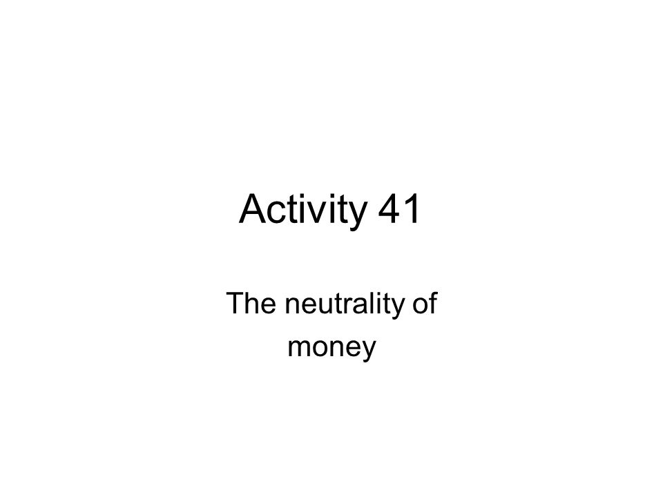 Activity 41 The neutrality of money