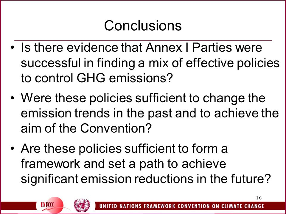 16 Conclusions Is there evidence that Annex I Parties were successful in finding a mix of effective policies to control GHG emissions.