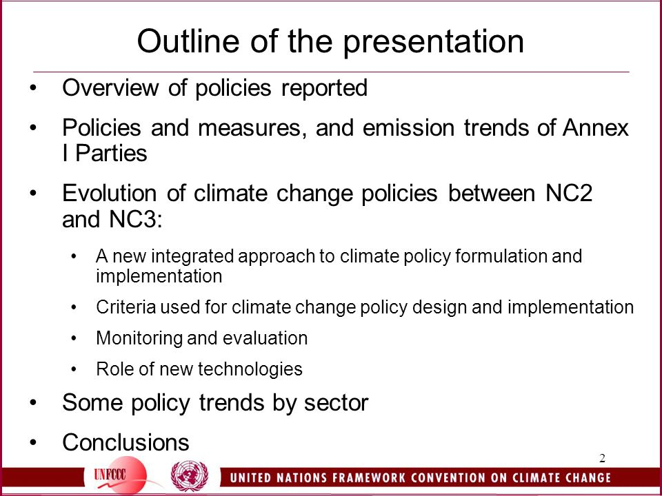 2 Outline of the presentation Overview of policies reported Policies and measures, and emission trends of Annex I Parties Evolution of climate change policies between NC2 and NC3: A new integrated approach to climate policy formulation and implementation Criteria used for climate change policy design and implementation Monitoring and evaluation Role of new technologies Some policy trends by sector Conclusions