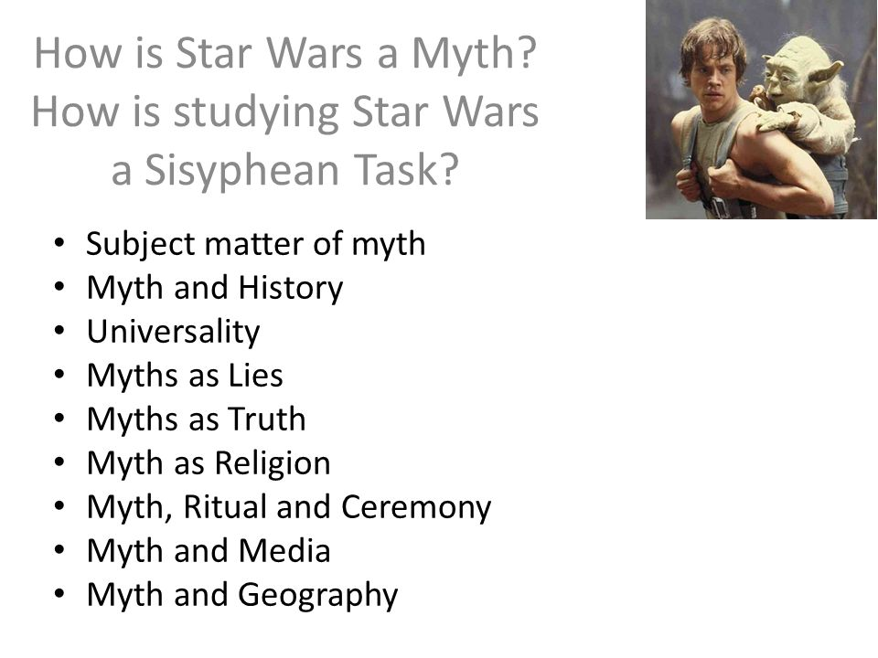 How is Star Wars a Myth. How is studying Star Wars a Sisyphean Task.