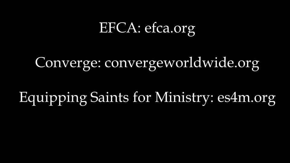 EFCA: efca.org Converge: convergeworldwide.org Equipping Saints for Ministry: es4m.org