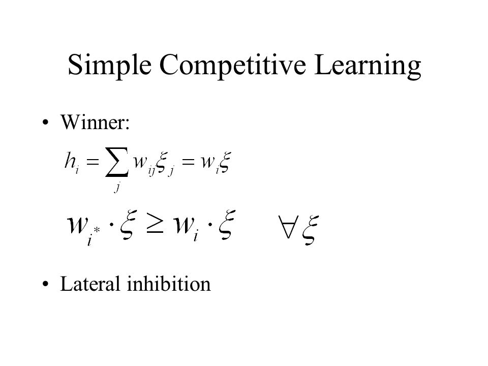 Simple Competitive Learning Winner: Lateral inhibition