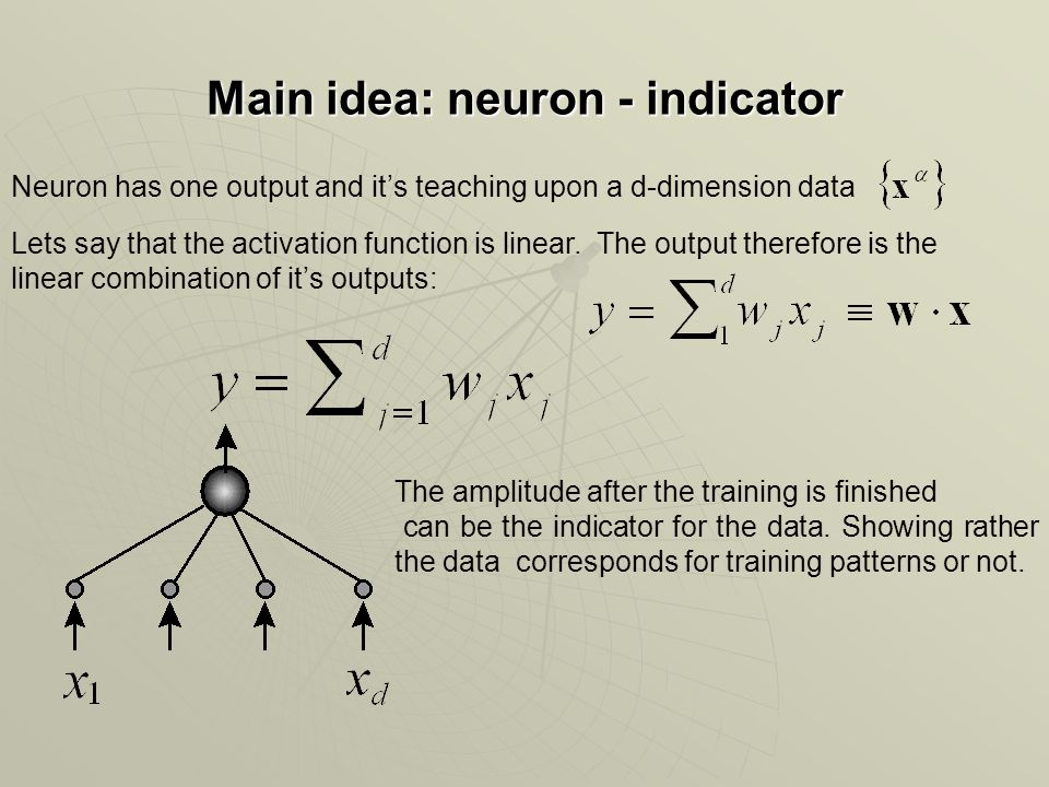 Main idea: neuron - indicator Neuron has one output and it's teaching upon a d-dimension data Lets say that the activation function is linear.
