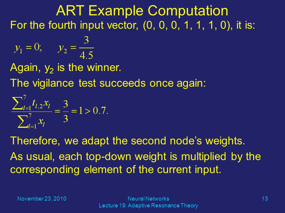 For the fourth input vector, (0, 0, 0, 1, 1, 1, 0), it is: Again, y 2 is the winner.