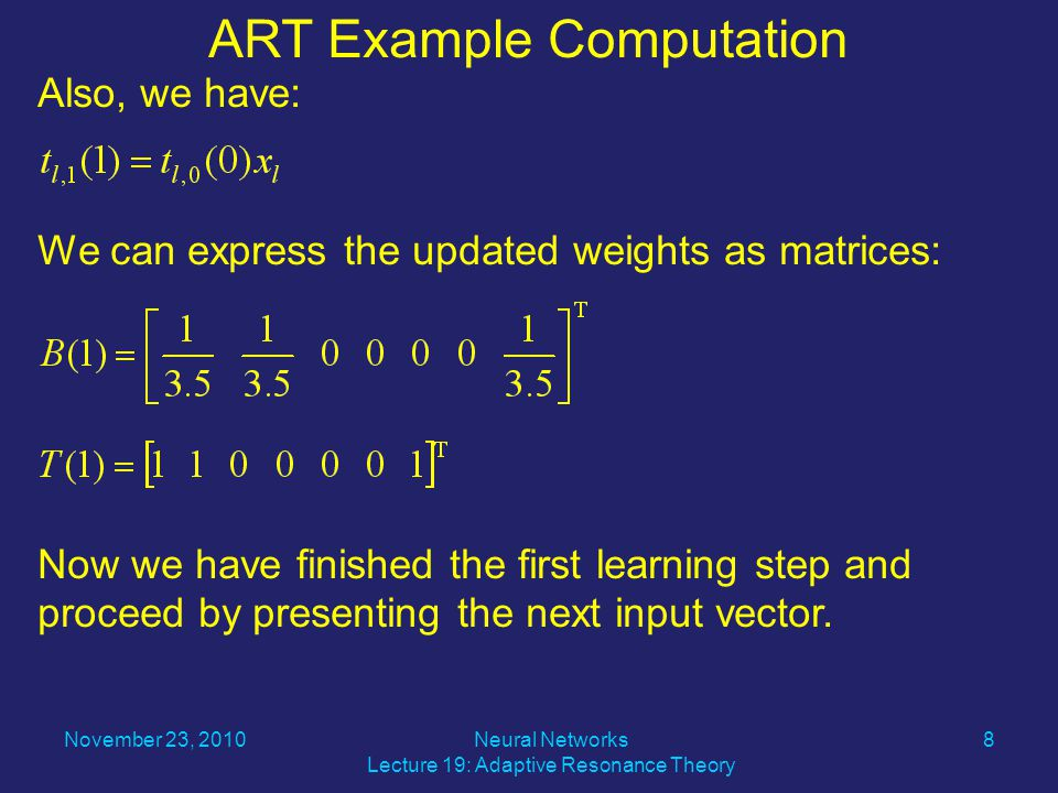 Also, we have: We can express the updated weights as matrices: Now we have finished the first learning step and proceed by presenting the next input vector.