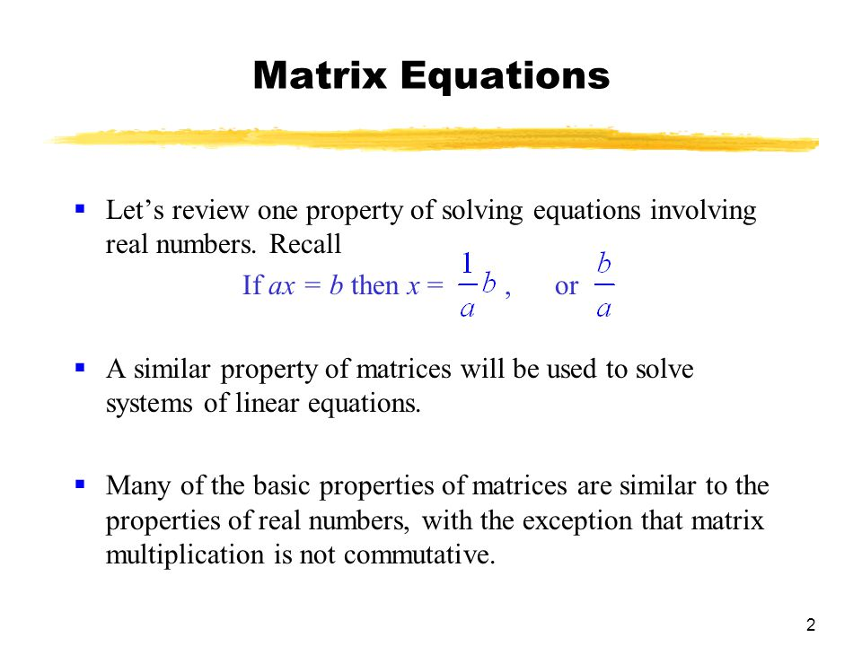 2 Matrix Equations  Let's review one property of solving equations involving real numbers.