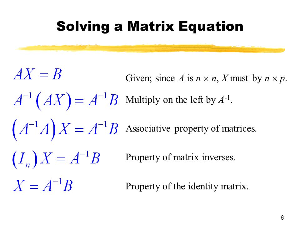 6 Solving a Matrix Equation Given; since A is n  n, X must by n  p.