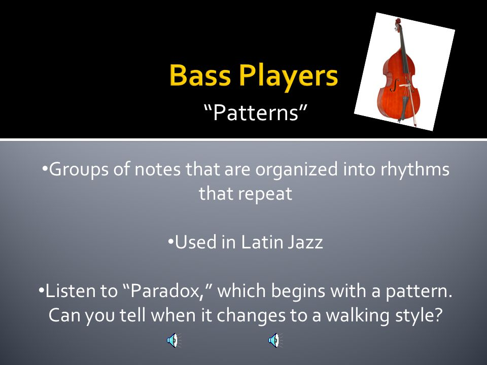 Patterns Groups of notes that are organized into rhythms that repeat Used in Latin Jazz Listen to Paradox, which begins with a pattern.