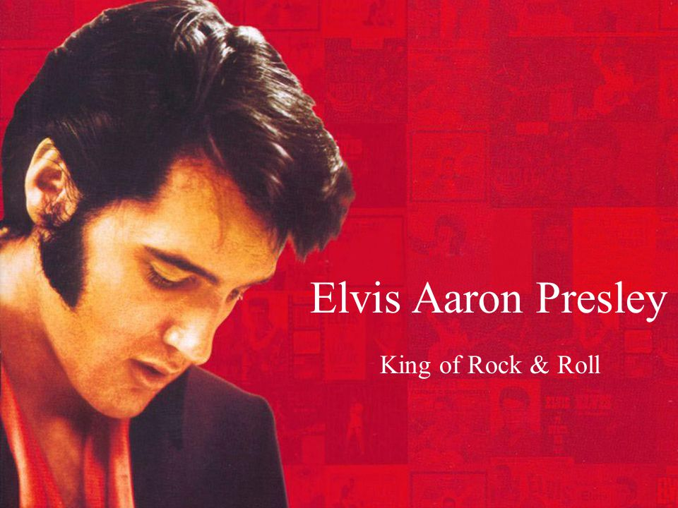 Elvis Aaron Presley King of Rock & Roll
