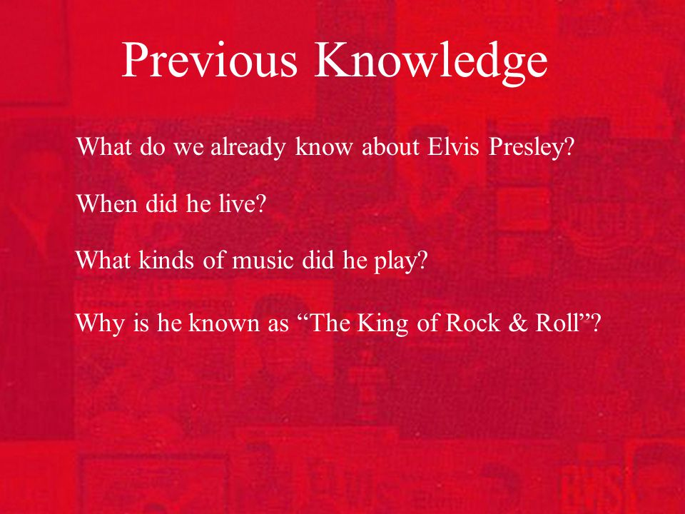 Previous Knowledge What do we already know about Elvis Presley.