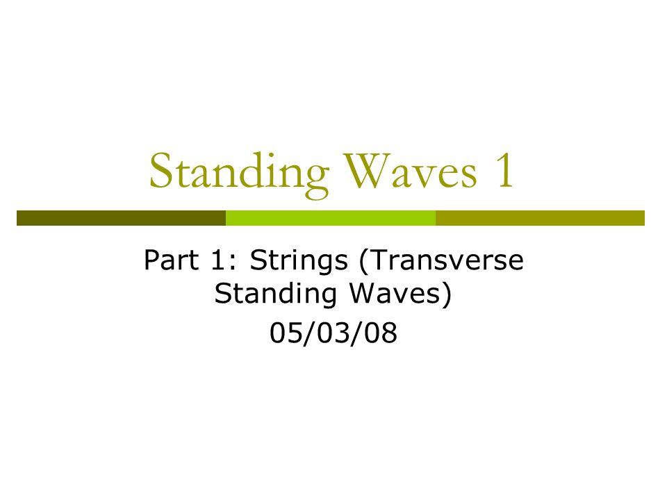 Standing Waves 1 Part 1 Strings Transverse Standing Waves 0503