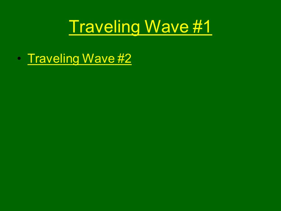 Traveling Wave #1 Traveling Wave #2