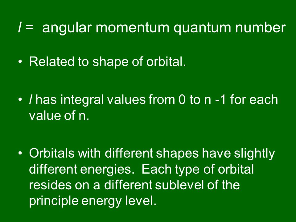 l = angular momentum quantum number Related to shape of orbital.