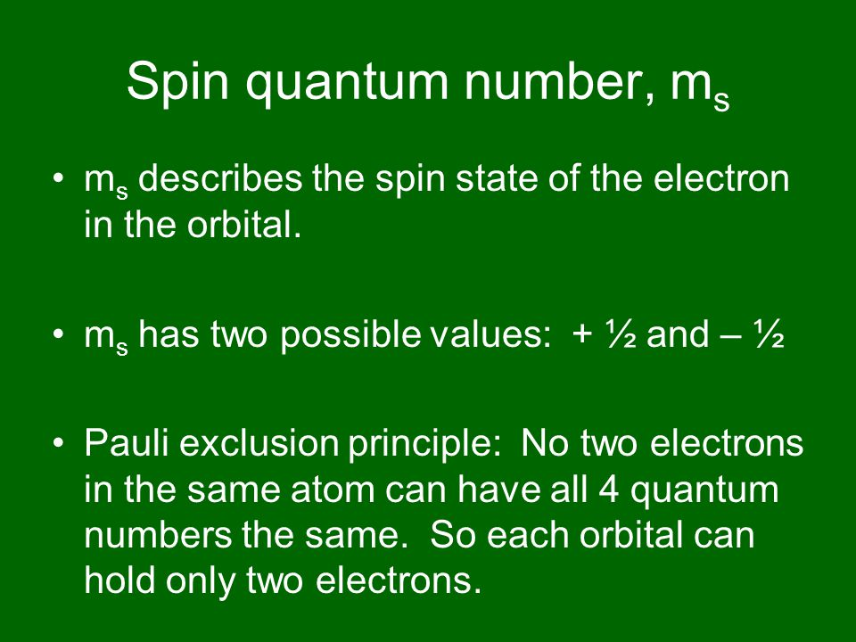 Spin quantum number, m s m s describes the spin state of the electron in the orbital.