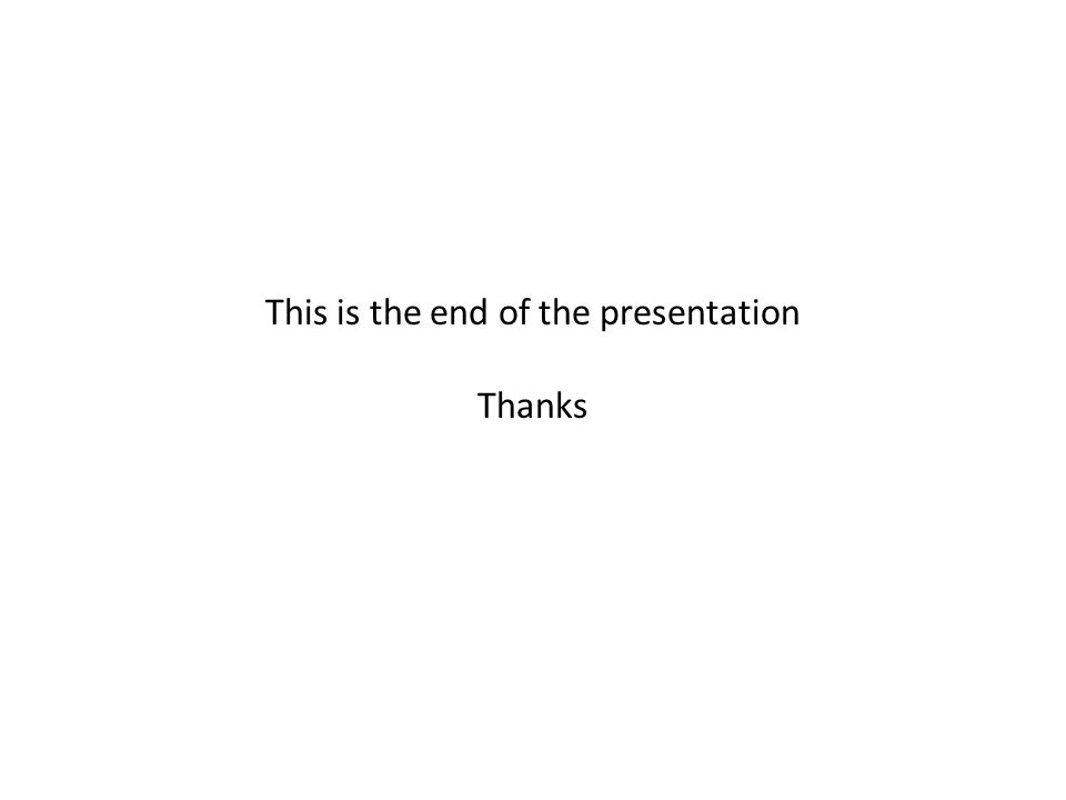 This is the end of the presentation Thanks
