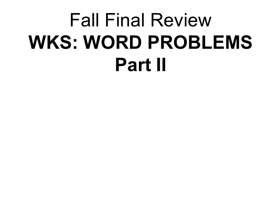 Fall Final Review WKS: WORD PROBLEMS Part II