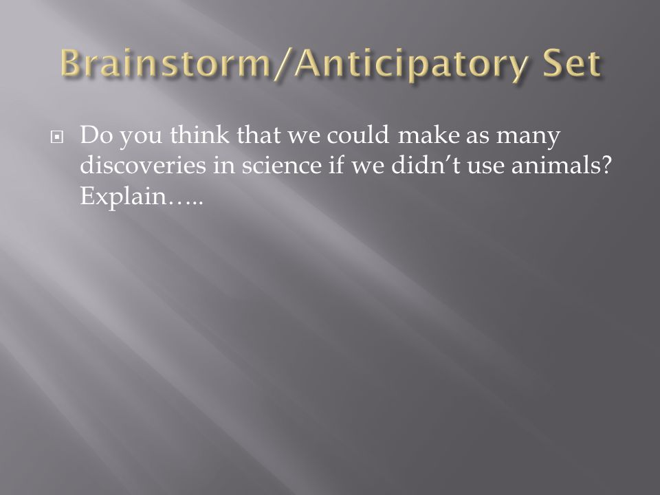  Do you think that we could make as many discoveries in science if we didn't use animals.