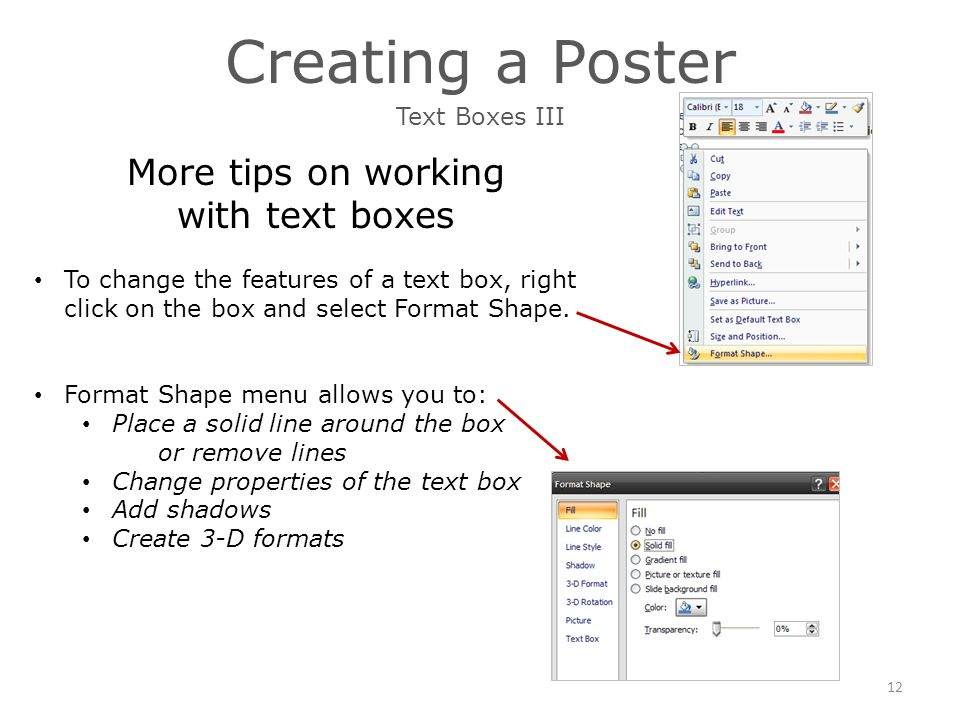 Creating a Poster More tips on working with text boxes To change the features of a text box, right click on the box and select Format Shape.