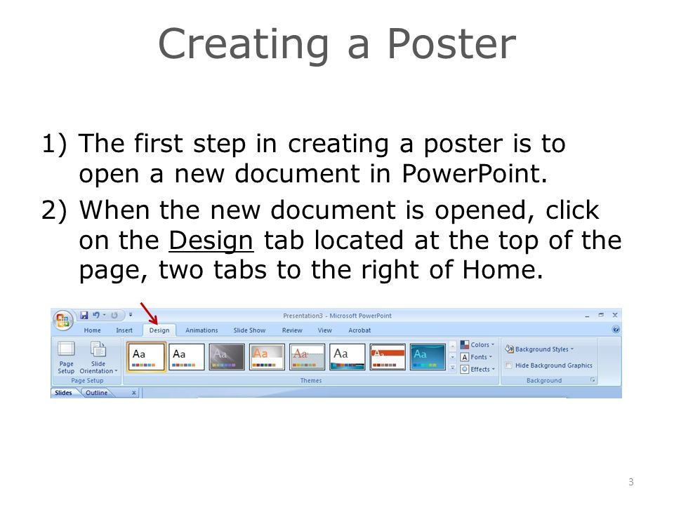Creating a Poster 1)The first step in creating a poster is to open a new document in PowerPoint.