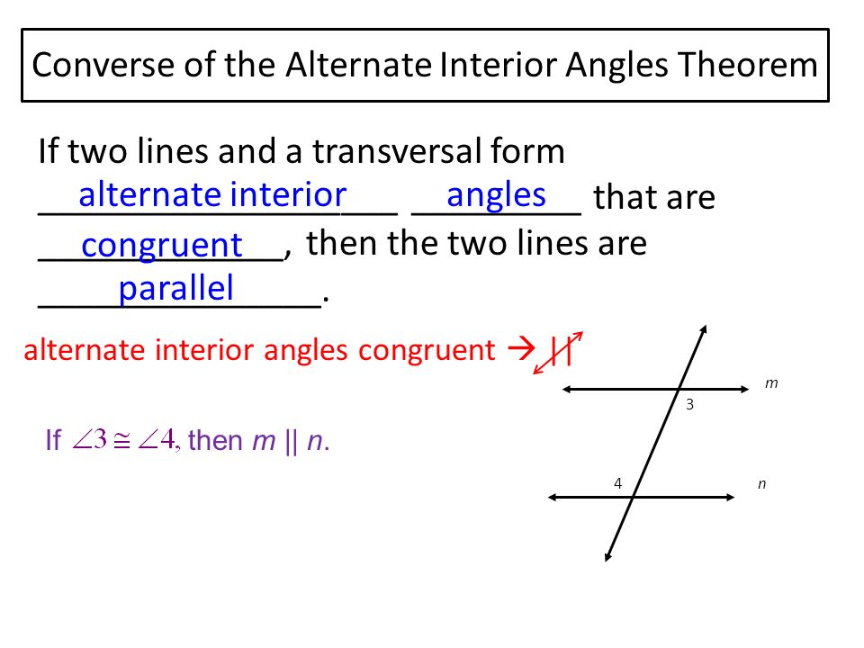 Converse of the Alternate Interior Angles Theorem If two lines and a transversal form ___________________ _________ that are _____________, then the two lines are _______________.