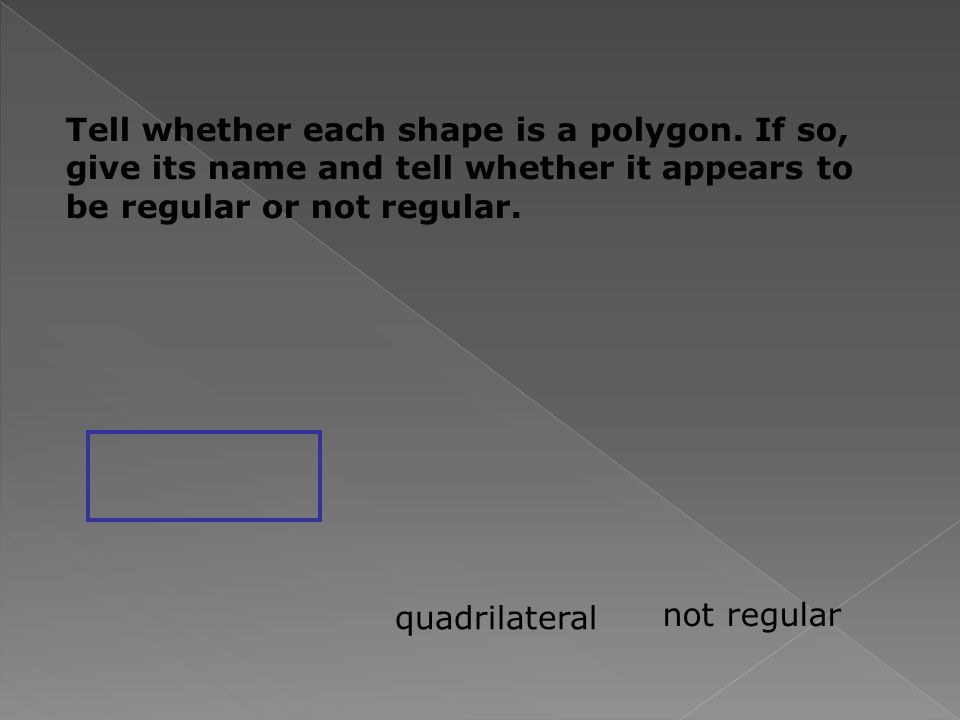 Tell whether each shape is a polygon.