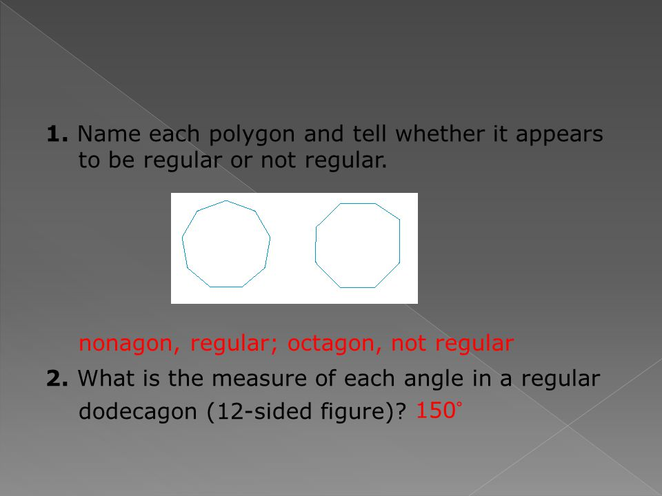 1. Name each polygon and tell whether it appears to be regular or not regular.