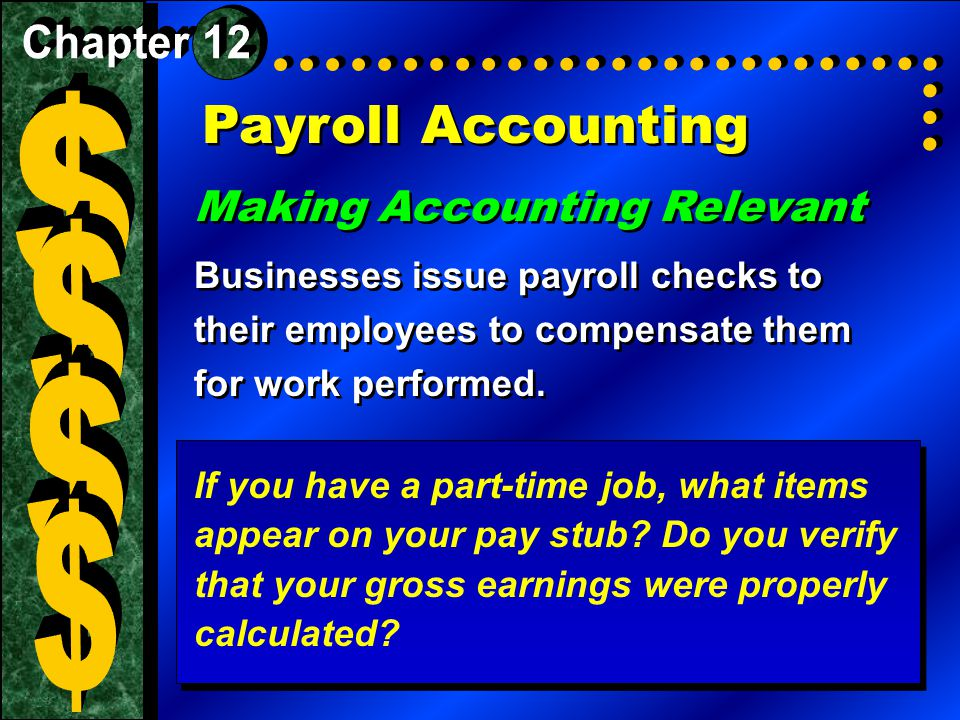 Payroll Accounting Making Accounting Relevant Businesses issue payroll checks to their employees to compensate them for work performed.