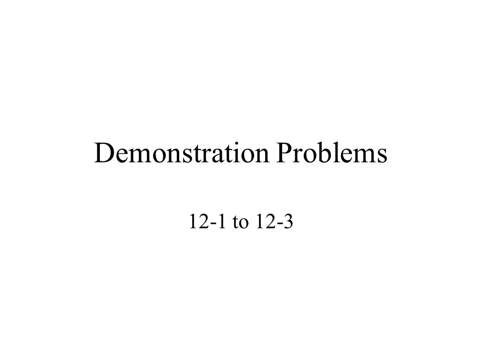 Demonstration Problems 12-1 to 12-3