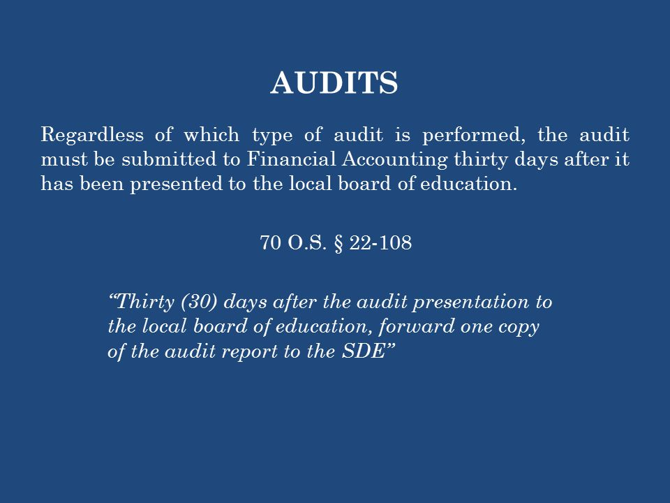 AUDITS Regardless of which type of audit is performed, the audit must be submitted to Financial Accounting thirty days after it has been presented to the local board of education.