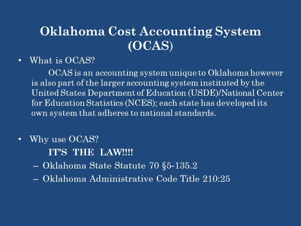 Oklahoma Cost Accounting System (OCAS ) What is OCAS.