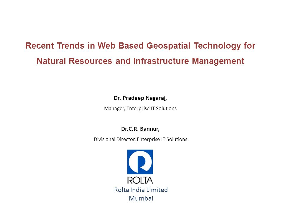 Recent Trends in Web Based Geospatial Technology for Natural Resources and Infrastructure Management Dr.