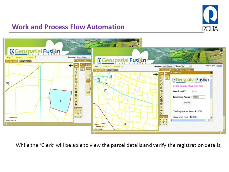 Work and Process Flow Automation While the 'Clerk' will be able to view the parcel details and verify the registration details,