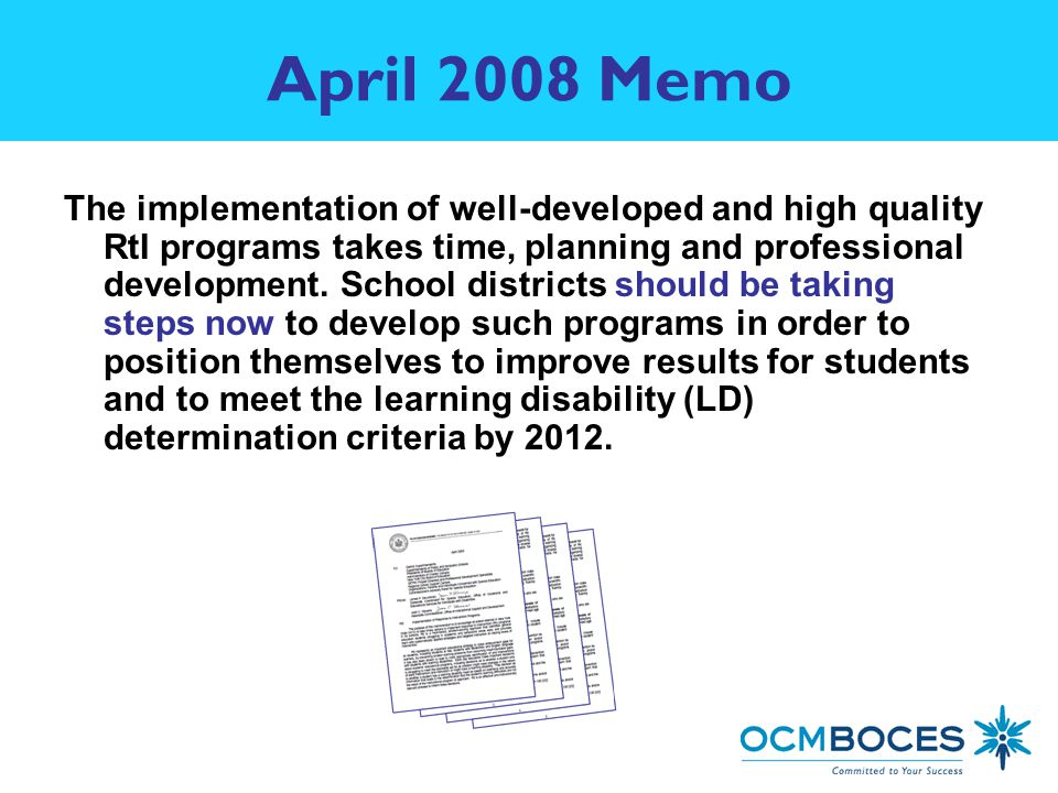 April 2008 Memo The implementation of well-developed and high quality RtI programs takes time, planning and professional development.