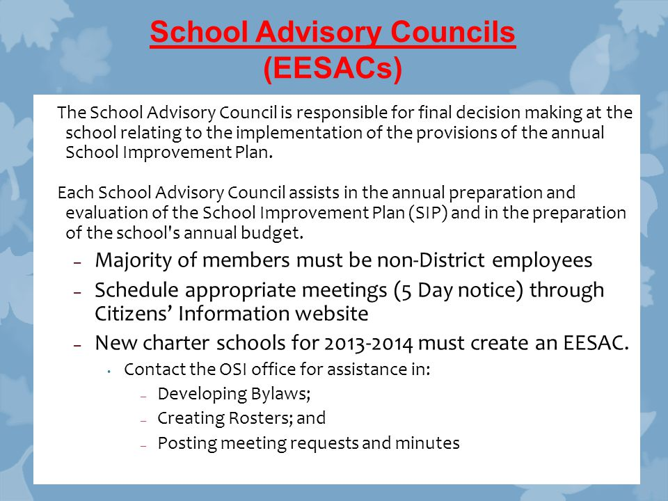 School Advisory Councils (EESACs) The School Advisory Council is responsible for final decision making at the school relating to the implementation of the provisions of the annual School Improvement Plan.