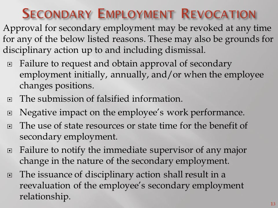 13 Approval for secondary employment may be revoked at any time for any of the below listed reasons.