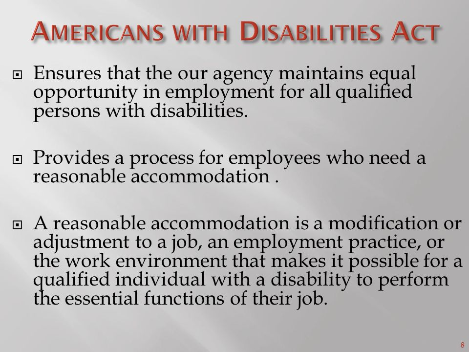 8  Ensures that the our agency maintains equal opportunity in employment for all qualified persons with disabilities.
