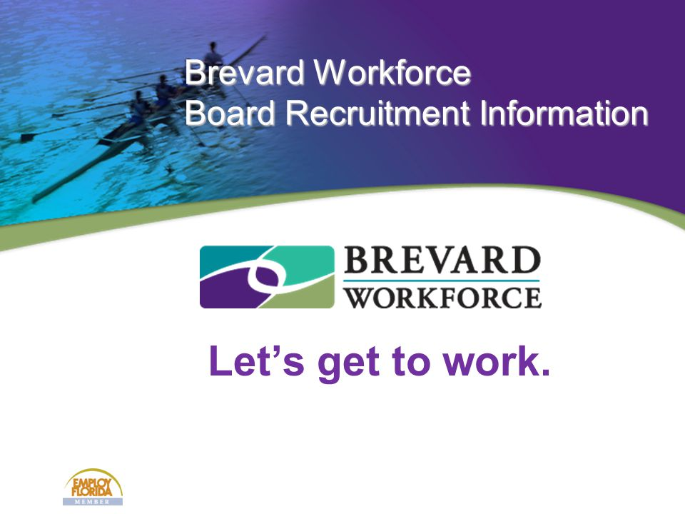 Let's get to work. Brevard Workforce Board Recruitment Information