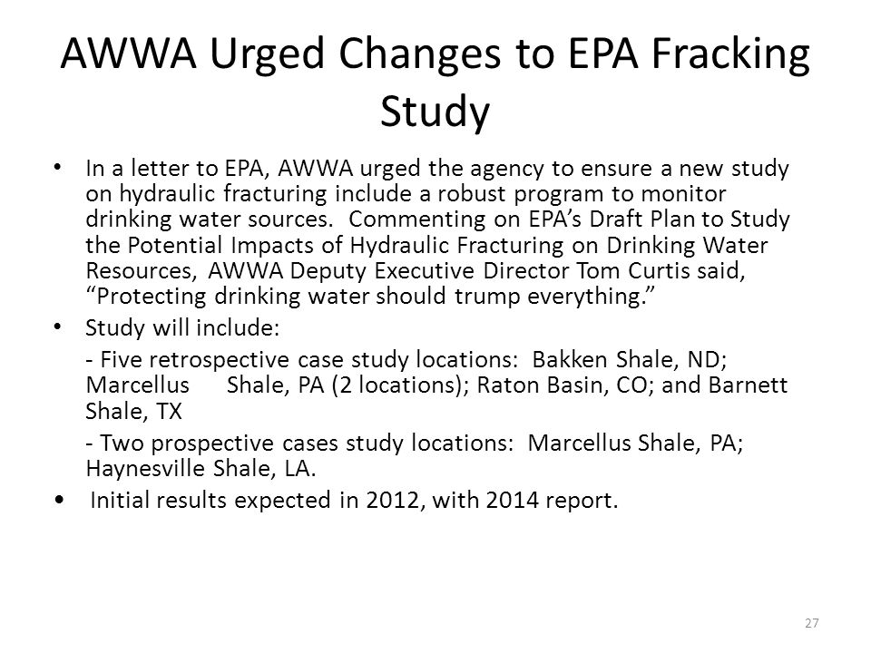 AWWA Urged Changes to EPA Fracking Study In a letter to EPA, AWWA urged the agency to ensure a new study on hydraulic fracturing include a robust program to monitor drinking water sources.