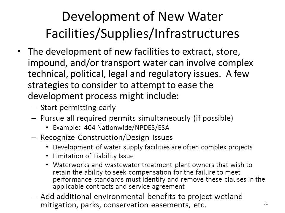 Development of New Water Facilities/Supplies/Infrastructures The development of new facilities to extract, store, impound, and/or transport water can involve complex technical, political, legal and regulatory issues.