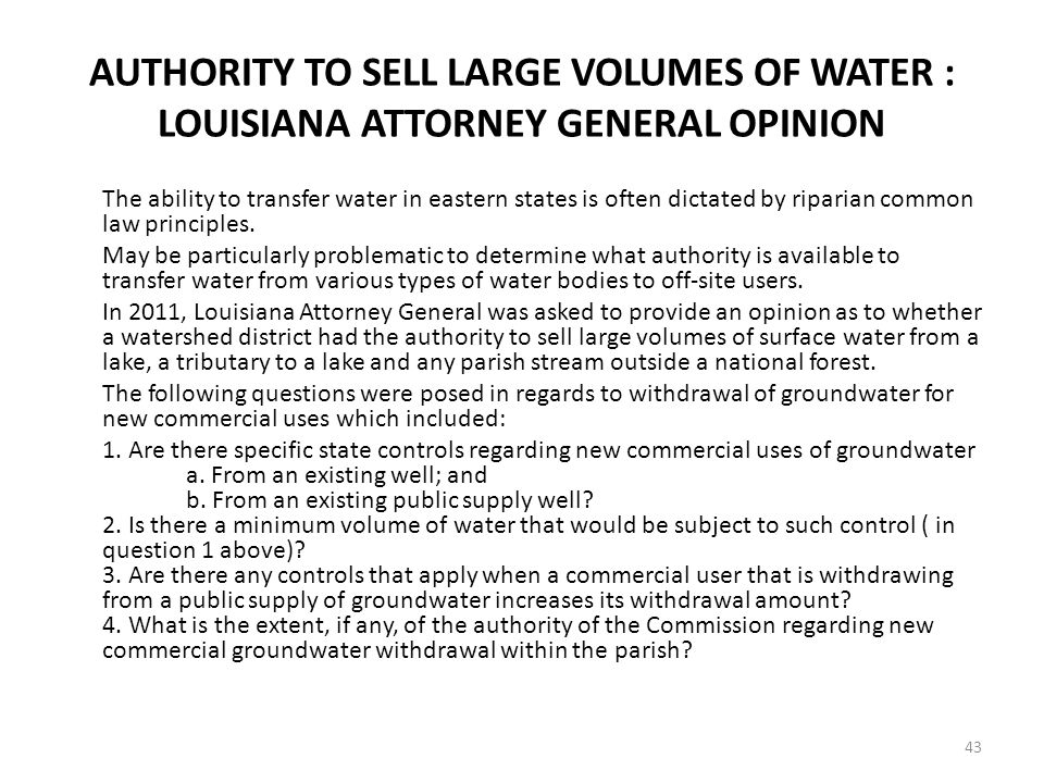 AUTHORITY TO SELL LARGE VOLUMES OF WATER : LOUISIANA ATTORNEY GENERAL OPINION The ability to transfer water in eastern states is often dictated by riparian common law principles.