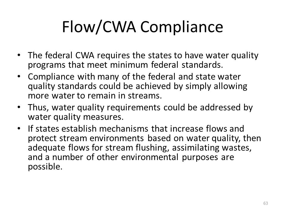 Flow/CWA Compliance The federal CWA requires the states to have water quality programs that meet minimum federal standards.