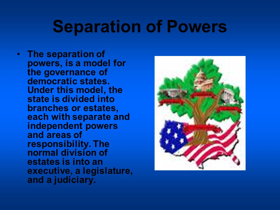 Separation of Powers The separation of powers, is a model for the governance of democratic states.
