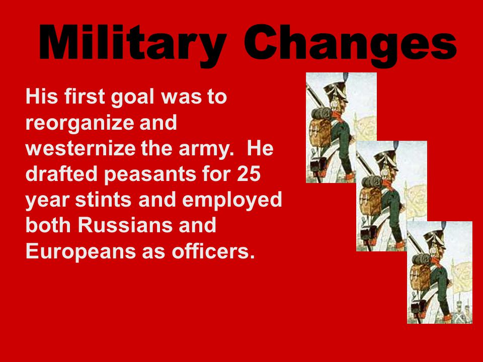 His first goal was to reorganize and westernize the army.