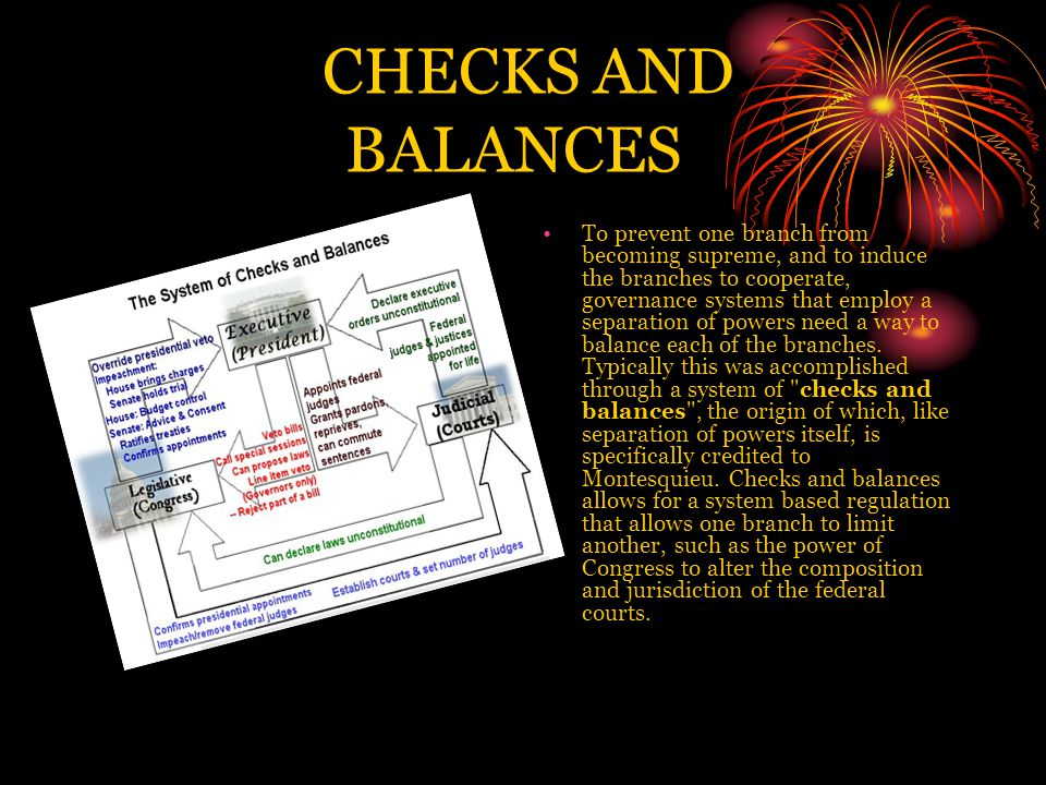CHECKS AND BALANCES To prevent one branch from becoming supreme, and to induce the branches to cooperate, governance systems that employ a separation of powers need a way to balance each of the branches.