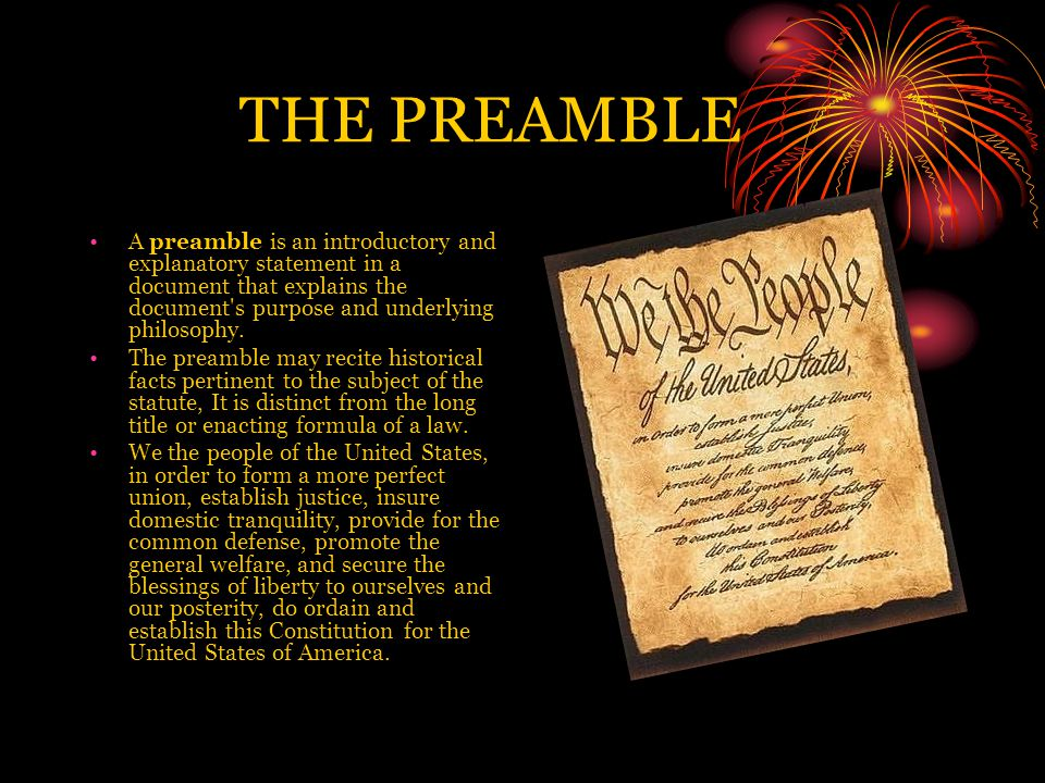 THE PREAMBLE A preamble is an introductory and explanatory statement in a document that explains the document s purpose and underlying philosophy.