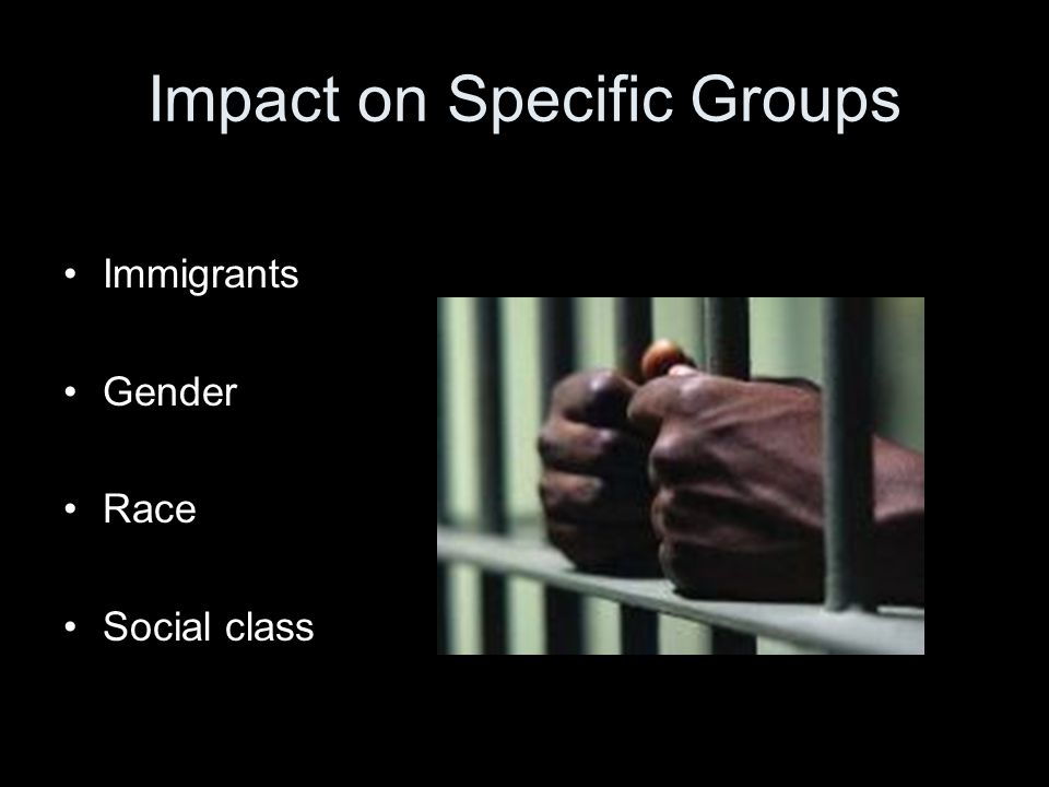 Impact on Specific Groups Immigrants Gender Race Social class
