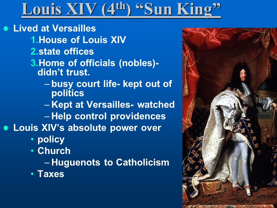 Louis XIV (4 th ) Sun King Lived at Versailles 1.House of Louis XIV 2.state offices 3.Home of officials (nobles)- didn't trust.