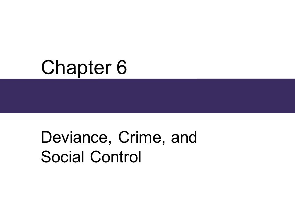 Chapter 6 Deviance, Crime, and Social Control